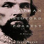 Nathan Bedford Forrest: A Biography | Jack Hurst