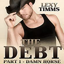 The Debt, Part 1: Damn Horse: Cowboy, Soldier Military Romance (       UNABRIDGED) by Lexy Timms Narrated by Hannah Pralle