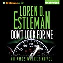Don't Look For Me: Amos Walker, Book 23 Audiobook by Loren D. Estleman Narrated by Mel Foster