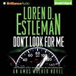 Don't Look For Me: Amos Walker, Book 23 (       UNABRIDGED) by Loren D. Estleman Narrated by Mel Foster