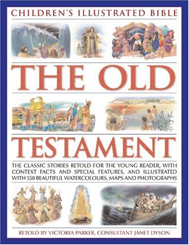Children's Illustrated Bible: The Old Testament: The classic stories retold for the young reader, with context facts and special features, and ... beautiful watercolours, maps and photographs