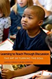 img - for Learning to Teach Through Discussion: The Art of Turning the Soul by Haroutunian-Gordon, Sophie (2009) Hardcover book / textbook / text book