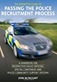 img - for The Definitive Guide to Passing the Police Recruitment: A Handbook for Prospective Police Officers, Special Constables, & Police Community Support Officers book / textbook / text book