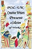 img - for POL-UK Creative Writers Present a Collection of Works book / textbook / text book