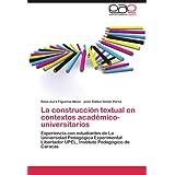 La Construcci N Textual En Contextos Acad Mico-Universitarios: Experiencia con estudiantes de La Universidad Pedagógica...