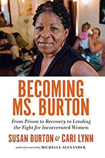 Book Cover: Becoming Ms. Burton: From Prison to Recovery to Leading the Fight for Incarcerated Women