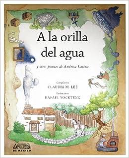 A la orilla del agua/ At the Water's Edge: Y otros poemas de America Latina (Spanish Edition