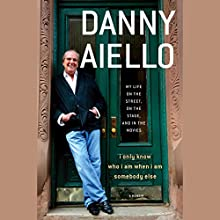 I Only Know Who I Am When I Am Somebody Else: My Life on the Street, on the Stage, and in the Movies (       UNABRIDGED) by Danny Aiello, Gil Reavill Narrated by Danny Aiello