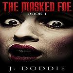 The Masked Foe Series, Book 1 | J. Doddie