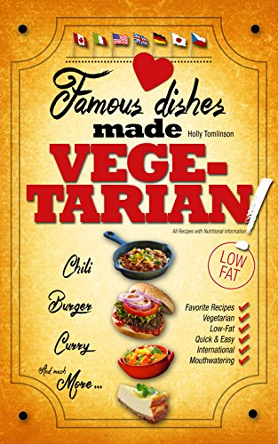 Famous Dishes Made VEGETARIAN!: Your Favorite Low-Fat Vegetarian Cooking Recipes, Quick & Easy (Low-Fat Vegetarian Cooking Recipe Book Book 1) by Holly Tomlinson, K. Barrington