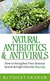 Natural Antibiotics & Antivirals: How to Strengthen Your Immune System & Fight Infection Naturally
