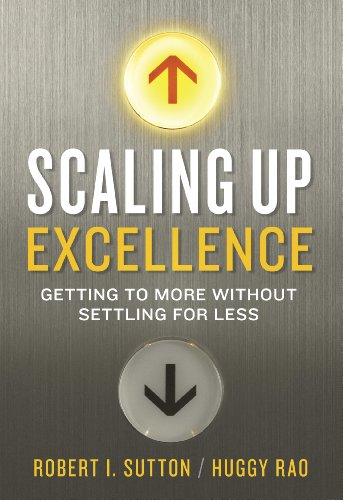 Download Scaling Up Excellence: Getting to More Without Settling for Less
