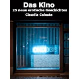 """Das Kino - 25 neue erotische Geschichtenvon """"Claudia Celeste"""""""