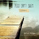 Pigs Can't Swim: A Memoir | Helen Peppe