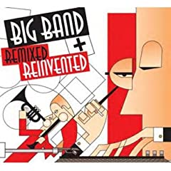 Big band remixed + reinvented (2006) swing, electronica, remixes