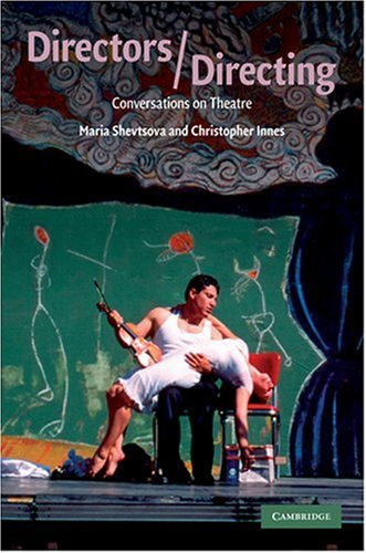 Directors/Directing: Conversations on Theatre, Maria Shevtsova, Christopher Innes