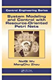 img - for System Modeling and Control with Resource-Oriented Petri Nets (Automation and Control Engineering) book / textbook / text book