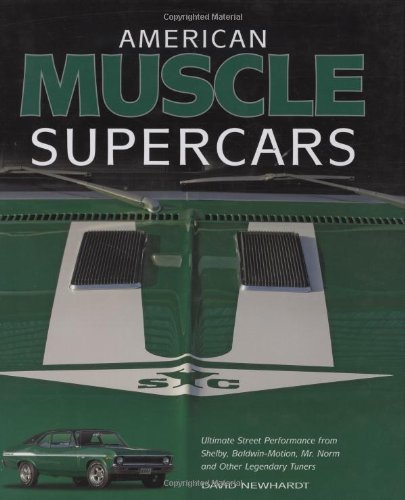 American Muscle Supercars: Ultimate Street Performance from Shelby, Baldwin-Motion, Mr. Norm and Other Legendary Tuners