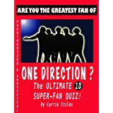 Are You The Greatest Fan of ONE DIRECTION? The Ultimate 1D Super-Fan Quiz! ~ Carrie Stiles