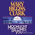 Moonlight Becomes You Hörbuch von Mary Higgins Clark Gesprochen von: Christina Moore
