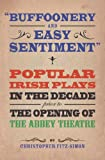 img - for Buffoonery and Easy Sentiment: Popular Irish Plays in the Decade Prior to the Opening of The Abbey Theatre book / textbook / text book
