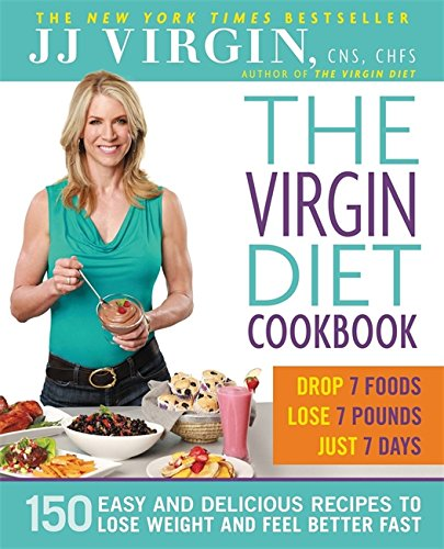 The Virgin Diet Cookbook: 150 Easy and Delicious Recipes to Lose Weight and Feel Better Fast by J.J. Virgin