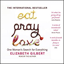 Eat, Pray, Love: One Woman's Search for Everything | Livre audio Auteur(s) : Elizabeth Gilbert Narrateur(s) : Elizabeth Gilbert