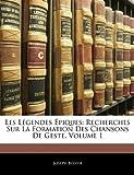 Les Légendes Épiques: Recherches Sur La Formation Des Chansons De Geste, Volume 1 (French Edition) (1145065945) by Bédier, Joseph