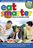Eat Smarter: The Smarter Choice for Healthier Kids [Hardcover]