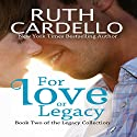 For Love or Legacy: Legacy Collection, Book 2 Audiobook by Ruth Cardello Narrated by Kim Bubbs
