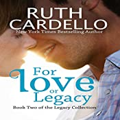 For Love or Legacy: Legacy Collection, Book 2 | Ruth Cardello