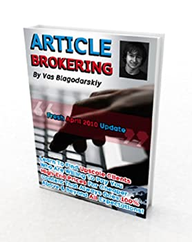 article brokering - learn to find upscale clients who are willing to pay you high end prices for cheaper content that always goes 100% above and beyond all expectations! - vas blagodarskiy and whitney tulloch