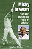 Stephen Chalke Micky Stewart and the Changing Face of Cricket