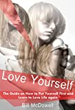Love Yourself: The Guide on How to Put Yourself First and Learn to Love Life Again