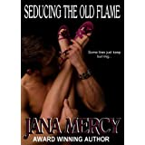Seducing the Old Flame ~ Jana Mercy