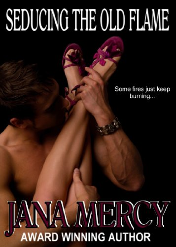 Seducing the Old Flame by Jana Mercy