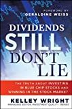 img - for By Kelley Wright - Dividends Still Don't Lie: The Truth About Investing in Blue Chip Stocks and Winning in the Stock Market (1st Edition) (1/16/10) book / textbook / text book