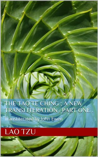 Lao Tzu - The Tao Te Ching ; a new transliteration . Part One . (English Edition)