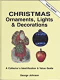 Christmas Ornaments, Lights and Decorations: A Collector's Identification and Value Guide (0891453350) by George Johnson