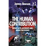 The Human Contribution: Unsafe Acts, Accidents and Heroic Recoveriesby James Reason