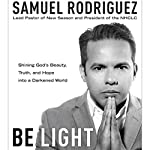 Be Light: Shining God's Beauty, Truth, and Hope into a Darkened World | Samuel Rodriguez,Roma Downey - foreword