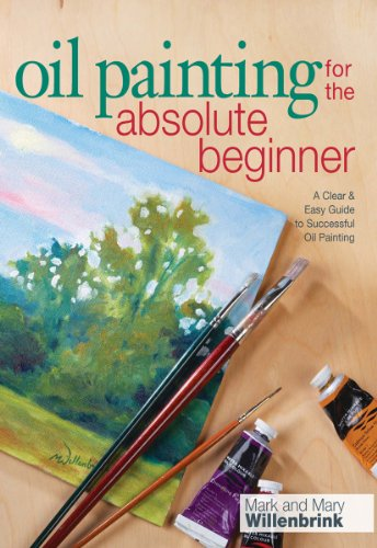 Oil Painting For The Absolute Beginner: A Clear & Easy Guide to Successful Oil Painting (Art for the Absolute Beginner) (Painting For Beginners compare prices)