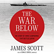 The War Below: The Story of Three Submarines That Battled Japan | [James Scott]