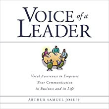 Voice of a Leader: Vocal Awareness to Empower Your Communication in Business and in Life  by Arthur Samuel Joseph Narrated by Arthur Samuel Joseph