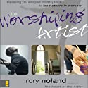 The Worshiping Artist: Equipping You and Your Ministry Team to Lead Others in Worship (       UNABRIDGED) by Rory Noland Narrated by Maurice England