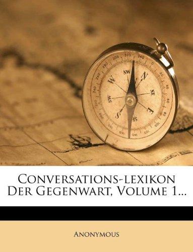 Conversations-lexikon Der Gegenwart, Volume 1...