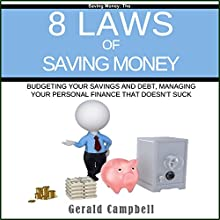 8 Laws of Saving Money: Budgeting Your Savings and Debt, Managing Your Personal Finance That Doesn't Suck Audiobook by Gerald Campbell Narrated by Jon Wilkins
