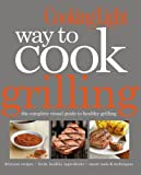 img - for Cooking Light Way to Cook Grilling: The Complete Visual Guide to Healthy Grilling by Editors of Cooking Light Magazine (2012) Flexibound book / textbook / text book