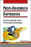 Profi-Handbuch Daytrading. Praxiswissen gezielt nutzen - Für Einsteiger und Aufsteiger