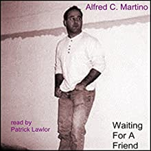 Waiting for a Friend (       UNABRIDGED) by Alfred C. Martino Narrated by Patrick Girard Lawlor